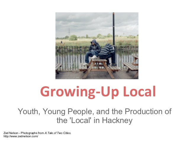 Growing-Up Local          Youth, Young People, and the Production of                    the Local in HackneyZed Nelson - P...