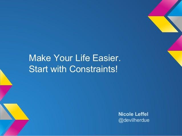 Make Your Life Easier. Start with Constraints! Nicole Leffel @devilherdue