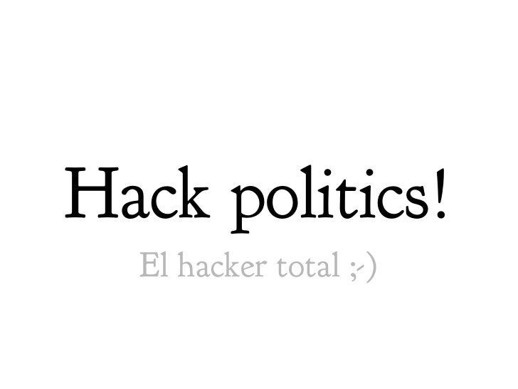 Hack politics!   El hacker total ;-)