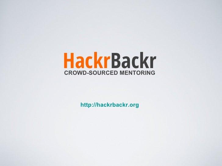 HackrBackrCROWD-SOURCED MENTORING    http://hackrbackr.org