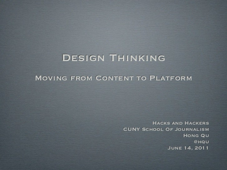 Design ThinkingMoving from Content to Platform                         Hacks and Hackers                 CUNY School Of Jo...