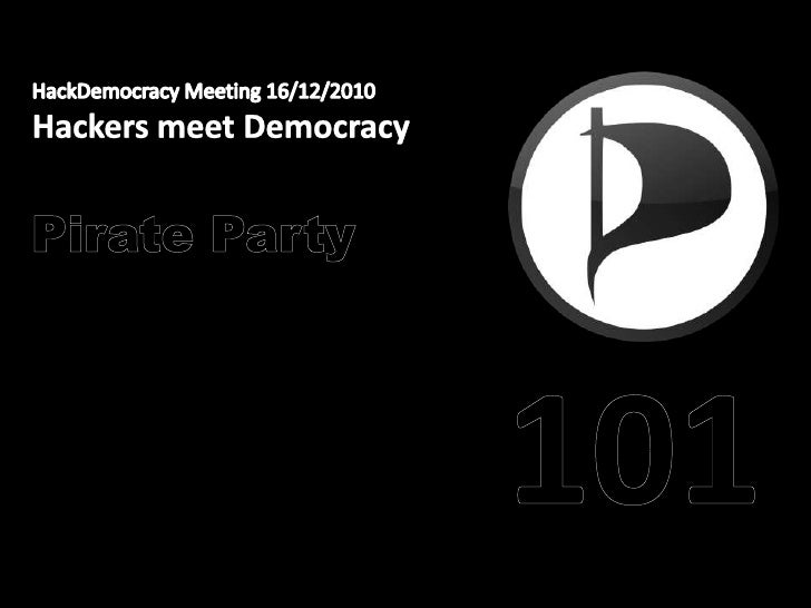 HackDemocracy Meeting 16/12/2010<br />Hackers meet Democracy<br />Pirate Party <br />101<br />