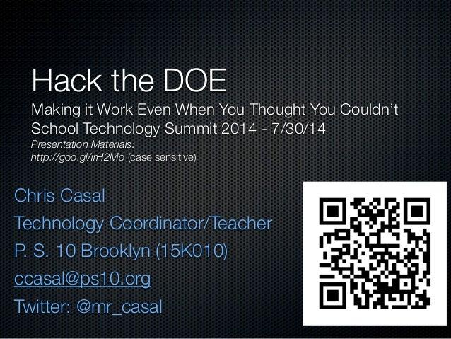 Chris Casal Technology Coordinator/Teacher P. S. 10 Brooklyn (15K010) ccasal@ps10.org Twitter: @mr_casal Hack the DOE Maki...