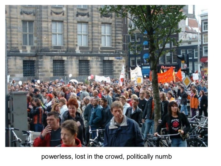 powerless, lost in the crowd, politically numb