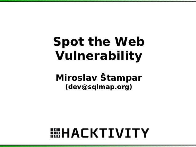 Spot the WebVulnerabilityMiroslav Štampar (dev@sqlmap.org)