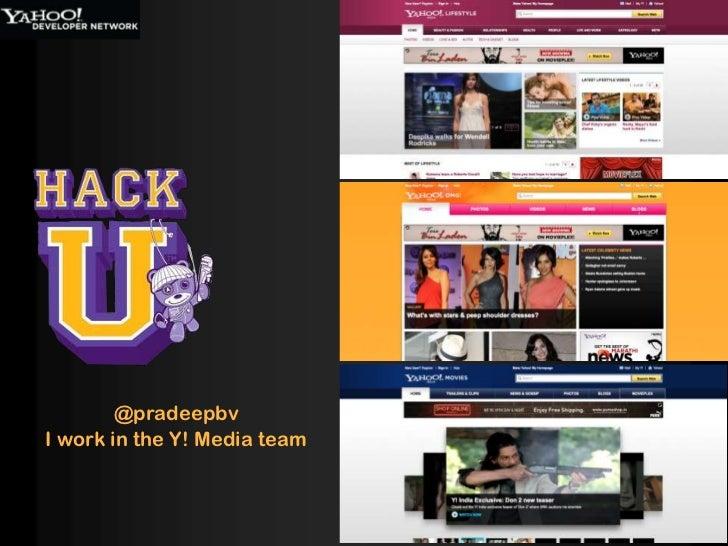@pradeepbv<br />I work in the Y! Media team<br />
