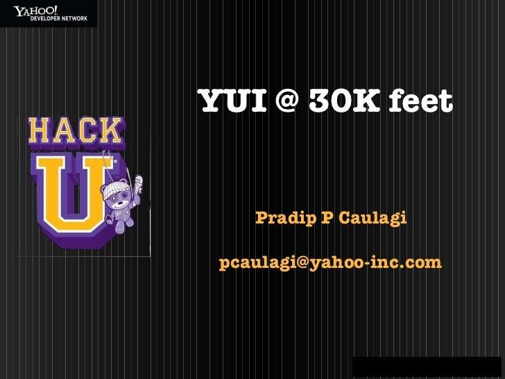 Pradip P Caulagi [email_address] YUI @ 30K feet