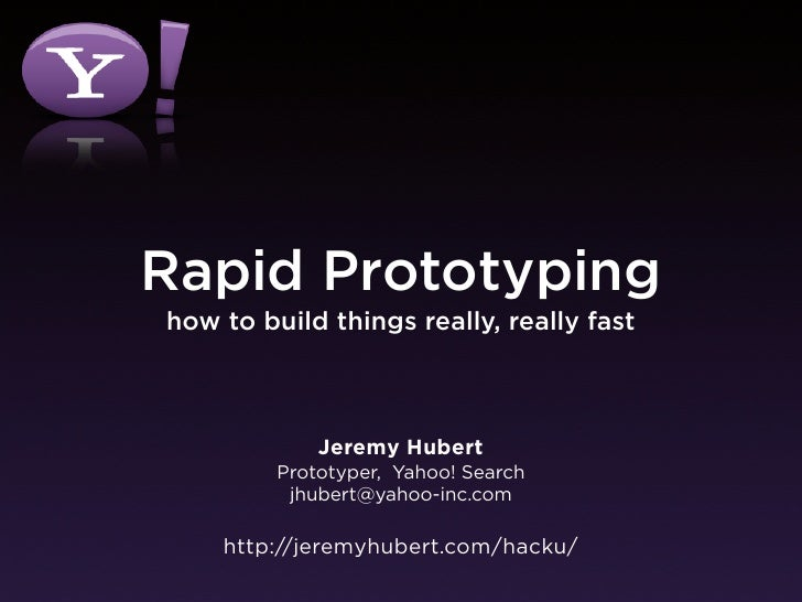 Rapid Prototyping how to build things really, really fast                 Jeremy Hubert          Prototyper, Yahoo! Search...