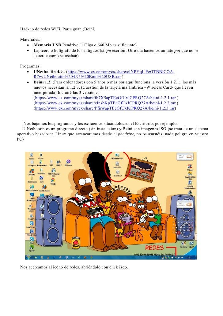 Hackeo de redes WiFi. Parte guan (Beini) Materiales:     Memoria USB Pendrive (1 Giga o 640 Mb es suficiente)     Lapice...