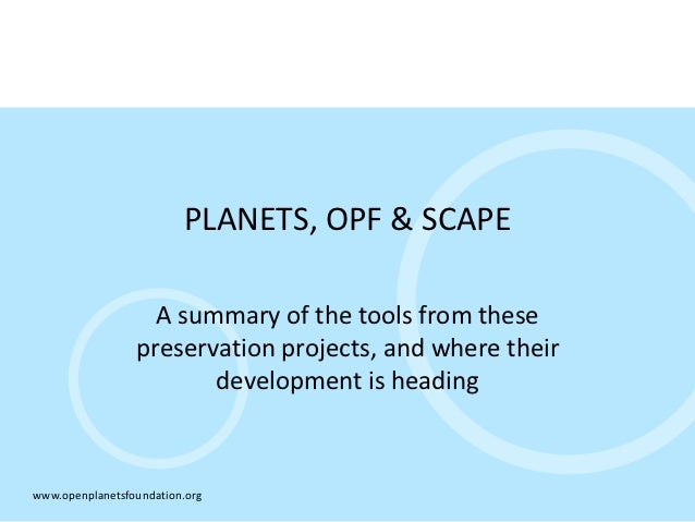 PLANETS, OPF & SCAPE                   A summary of the tools from these                 preservation projects, and where ...