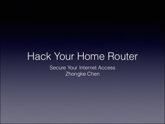 Hack Your Home Router Secure Your Internet Access Zhongke Chen