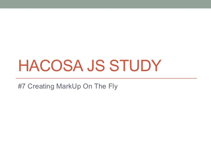 HACOSA JS STUDY#7 Creating MarkUp On The Fly
