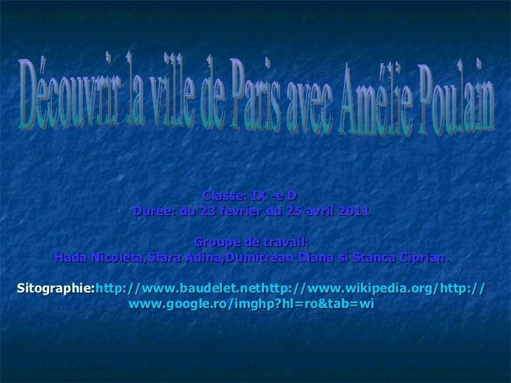 Classe: IX -e D  Dur é e: du 23 fevrier du 25 avril 2011 Groupe de travail : Hada Nicoleta,Sfara Adina,Dumitrean Diana si ...