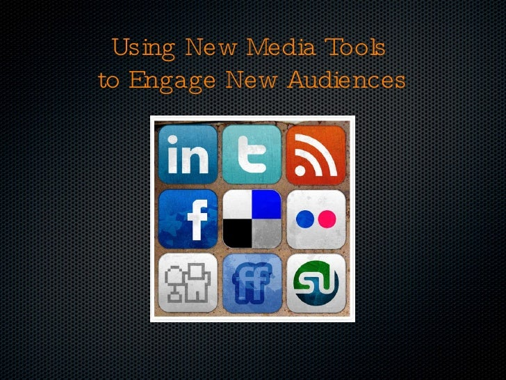 Using New Media Tools  to Engage New Audiences