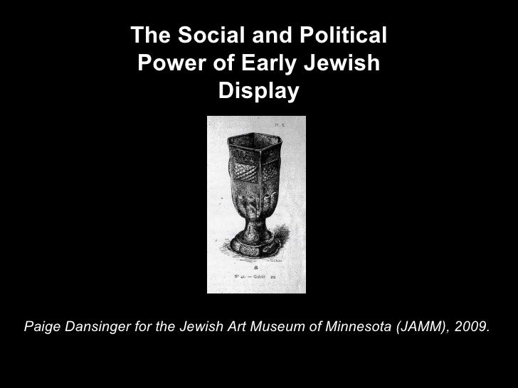 Paige Dansinger for the Jewish Art Museum of Minnesota (JAMM), 2009.  The Social and Political Power of Early Jewish Display
