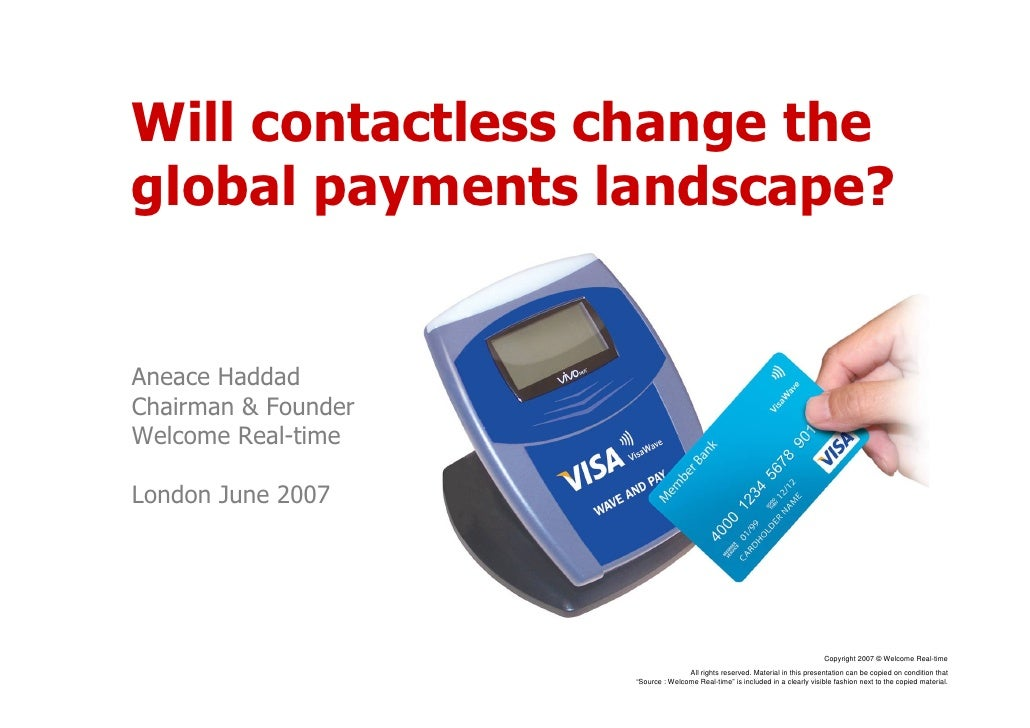 Will contactless change the global payments landscape?   Aneace Haddad Chairman & Founder Welcome Real-time  London June 2...