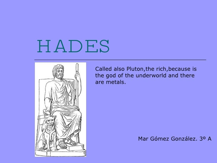 HADES Called also Pluton,the rich,because is the god of the underworld and there are metals. Mar Gómez González. 3º A
