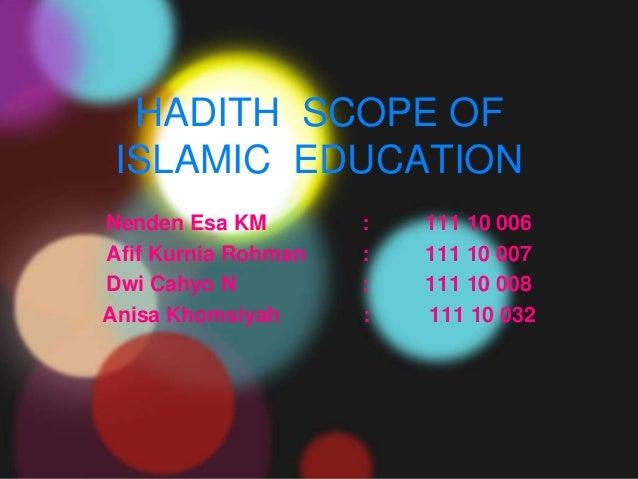 HADITH SCOPE OF ISLAMIC EDUCATIONNenden Esa KM        :   111 10 006Afif Kurnia Rohman   :   111 10 007Dwi Cahyo N        ...