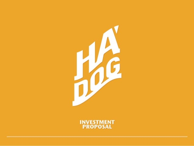 ©2013 Ha'Dog Investment Proposal How about a business idea…