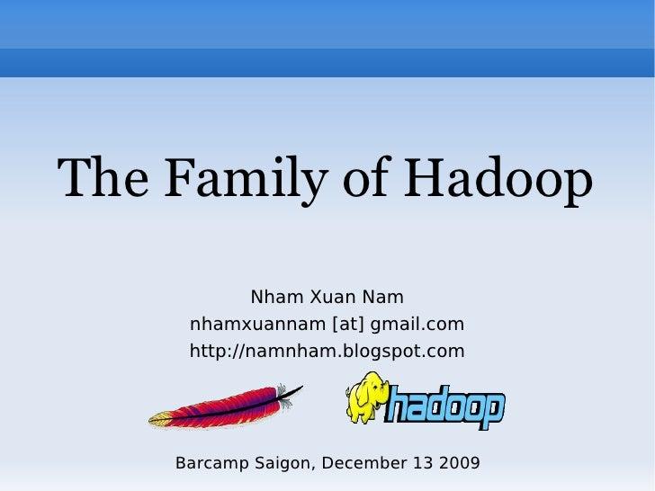 The Family of Hadoop             Nham Xuan Nam      nhamxuannam [at] gmail.com      http://namnham.blogspot.com         Ba...