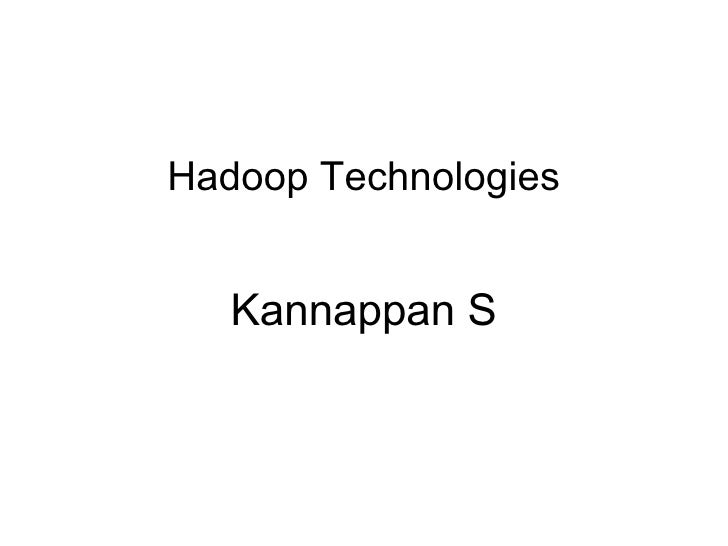 Hadoop Technologies Kannappan S