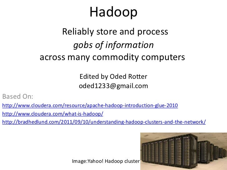 Hadoop                   Reliably store and process                      gobs of information              across many comm...