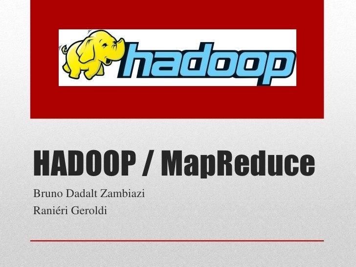 HADOOP / MapReduceBruno Dadalt ZambiaziRaniéri Geroldi