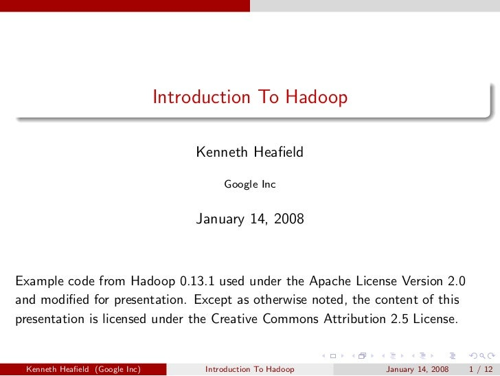 Introduction To Hadoop                                    Kenneth Heafield                                          Google ...