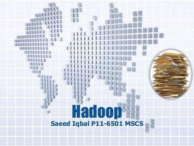 HadoopSaeed Iqbal P11-6501 MSCS
