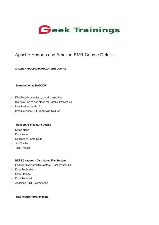Apache Hadoop and Amazon EMR Course Details APACHE HADOOP AND AMAZON EMR COURSE Introduction to HADOOP • Distributed compu...