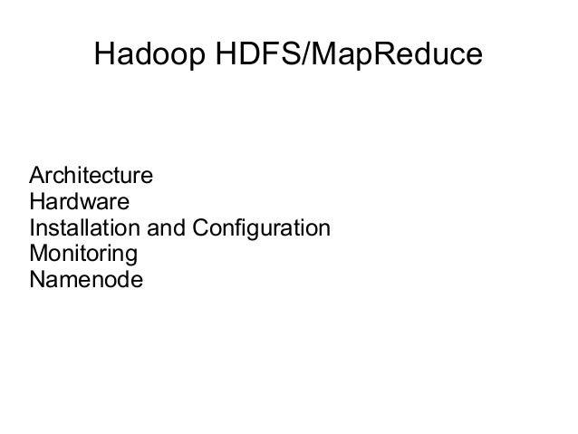 Hadoop HDFS/MapReduce Architecture Hardware Installation and Configuration Monitoring Namenode
