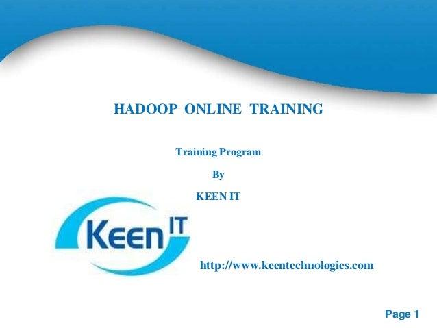 HADOOP ONLINE TRAINING Training Program By  KEEN IT  http://www.keentechnologies.com  Page 1