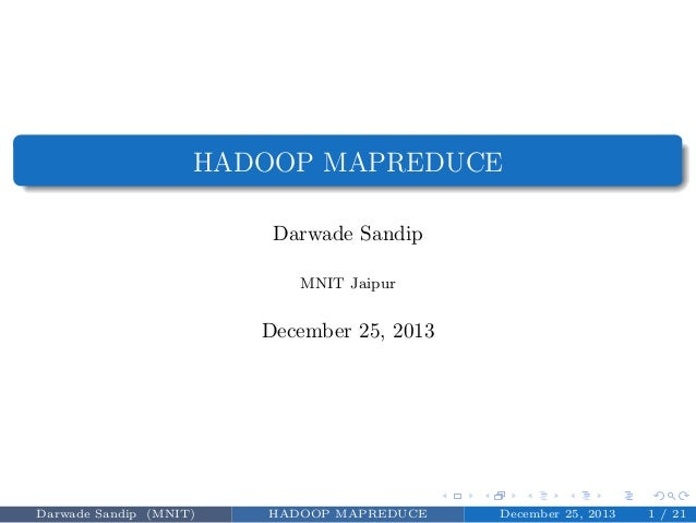 HADOOP MAPREDUCE Darwade Sandip MNIT Jaipur December 25, 2013 Darwade Sandip (MNIT) HADOOP MAPREDUCE December 25, 2013 1 /...