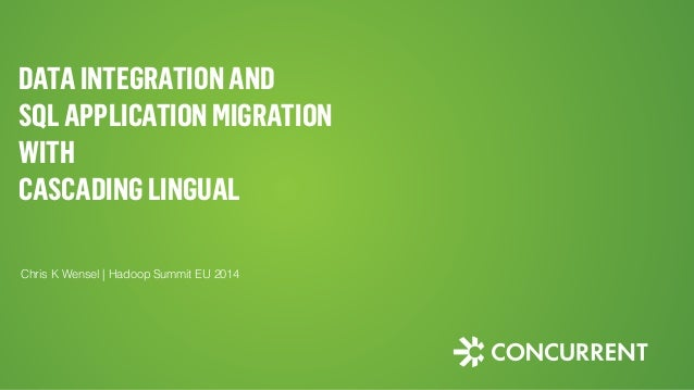 DATAINTEGRATIONAND SQLAPPLICATIONMIGRATION WITH CASCADINGLINGUAL Chris K Wensel | Hadoop Summit EU 2014