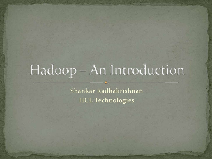 Shankar Radhakrishnan<br />HCL Technologies<br />Hadoop – An Introduction<br />