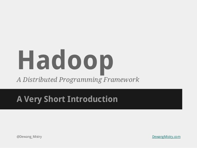Hadoop A Distributed Programming Framework  A Very Short Introduction  @Dewang_Mistry  DewangMistry.com