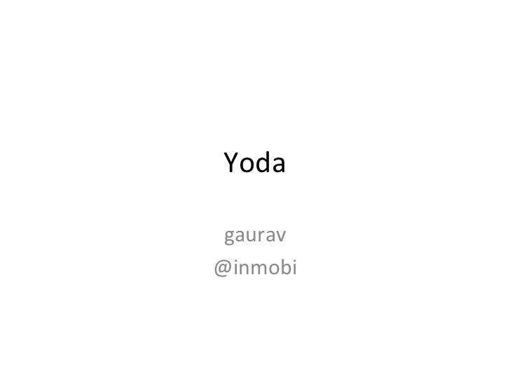 Yoda  gaurav @inmobi