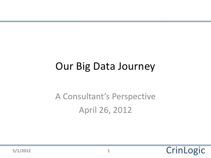 Our Big Data Journey           A Consultant's Perspective                April 26, 20125/1/2012                1          ...