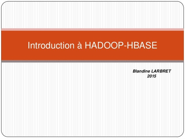 Introduction à HADOOP-HBASE Blandine LARBRET 2015