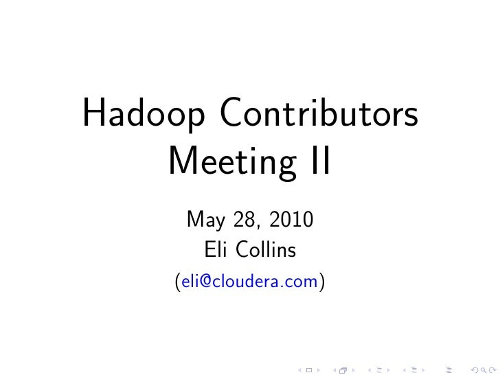 Hadoop Contributors     Meeting II       May 28, 2010        Eli Collins      (eli@cloudera.com)