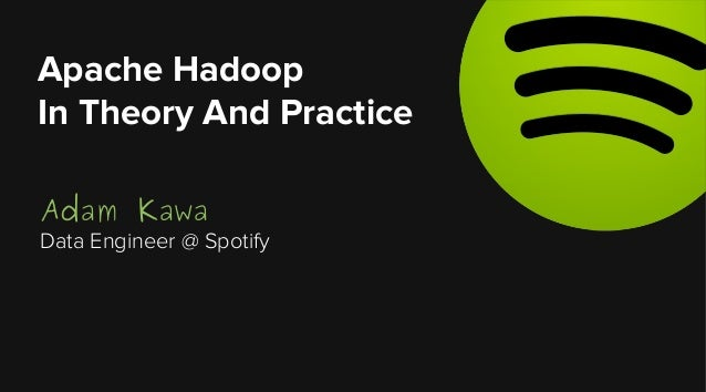 Apache Hadoop In Theory And Practice Adam Kawa  Data Engineer @ Spotify