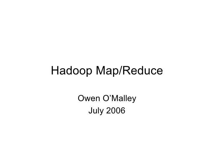 Hadoop Map/Reduce      Owen O'Malley       July 2006