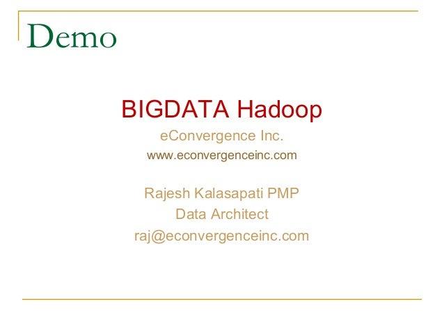 Demo BIGDATA Hadoop eConvergence Inc. www.econvergenceinc.com Rajesh Kalasapati PMP Data Architect raj@econvergenceinc.com