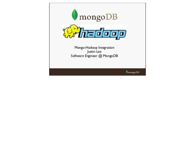 Mongo-Hadoop Integration Justin Lee Software Engineer @ MongoDB