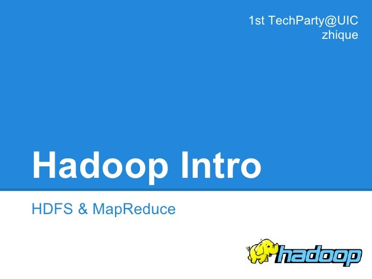 1st TechParty@UIC                                zhiqueHadoop IntroHDFS & MapReduce