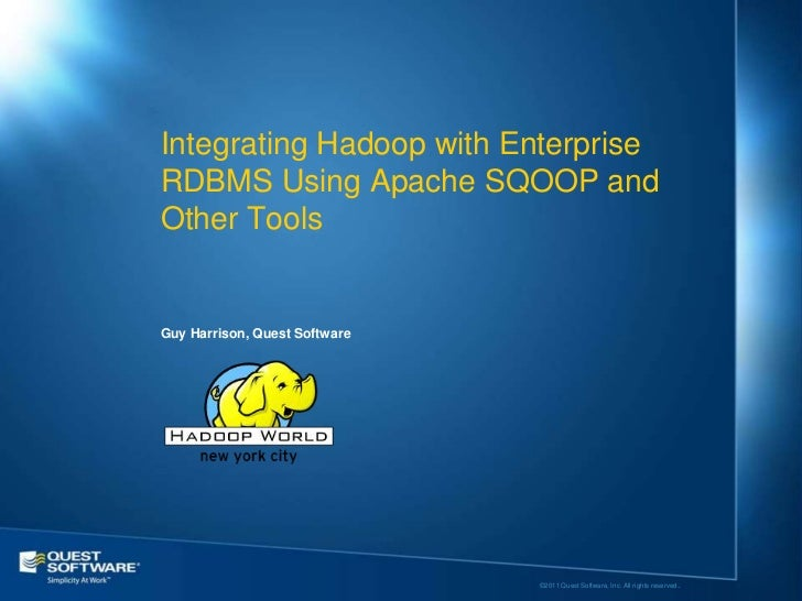 Integrating Hadoop with EnterpriseRDBMS Using Apache SQOOP andOther ToolsGuy Harrison, Quest Software                     ...
