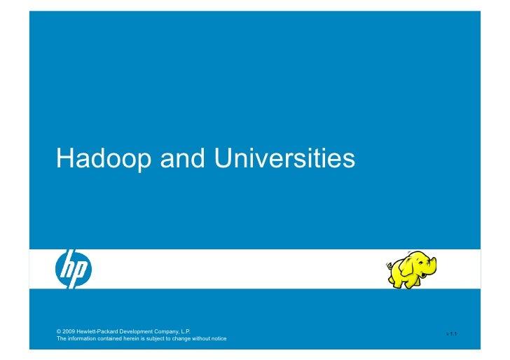 Hadoop and Universities     © 2009 Hewlett-Packard Development Company, L.P.                       V 1.1 The information c...