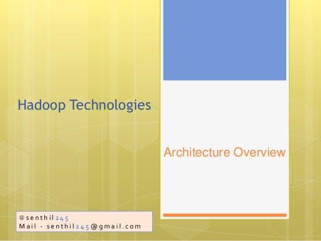 Hadoop Technologies Architecture Overview  @senthil245  Mail - senthil245@gmail.com
