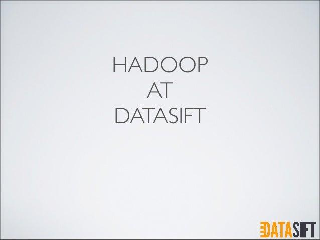 Hadoop at datasift