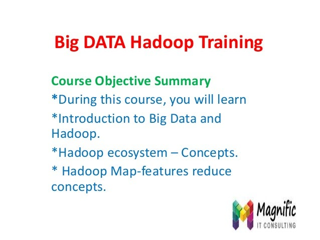 Big DATA Hadoop Training Course Objective Summary *During this course, you will learn *Introduction to Big Data and Hadoop...